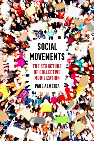 "Professor and Department of Sociology Chair Paul Almeida explores how social movements form and their impact on society in his new book ""Social Movements: The Structure of Collective Mobilization."""
